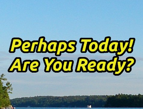 Perhaps Today -Are Your Ready