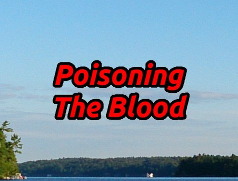 Poisoning the Blood